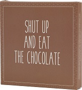 Shut Up and Eat The Chocolate