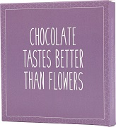 Chocolate Tastes Better Than Flowers
